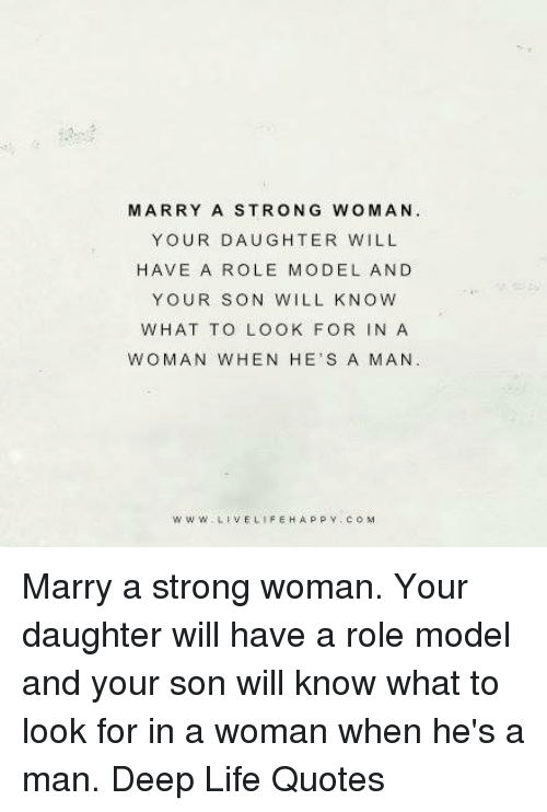 Marry A Strong Woman Your Daughter Will Have A Role Model And Your