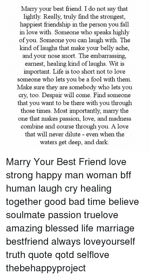 Marry Your Best Friend I Do Not Say That Lightly Really Truly Find