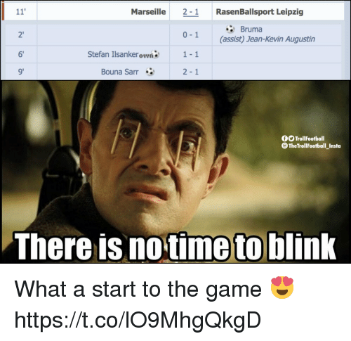 Memes, The Game, and Game: Marseille 2-1 RasenBallsport Leipzig  Bruma  2'  6'  9'  0-1  1-1  2-1  (assist) Jean-Kevin Augustin  Stefan Ilsankerown  Bouna Sarr.  TrollFootball  TheTrollFootball Instoa  There is no time to blink What a start to the game 😍 https://t.co/lO9MhgQkgD