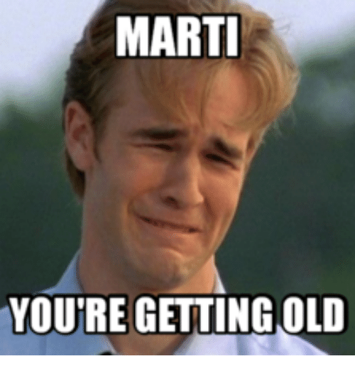 MARTI YOU'RE GETTING OLD | Marty Meme on ME ME