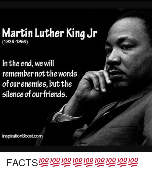 Martin Luther King Jr 1929 1968 In The End We Will Remember Not The