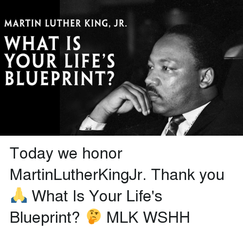 Martin Luther King Jr What Is Your Life S Blueprint Today We Honor