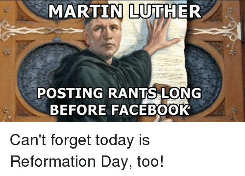 martin luther posting rants long before facebook cant forget today 5735686 ✅ 25 best memes about reformation day reformation day memes