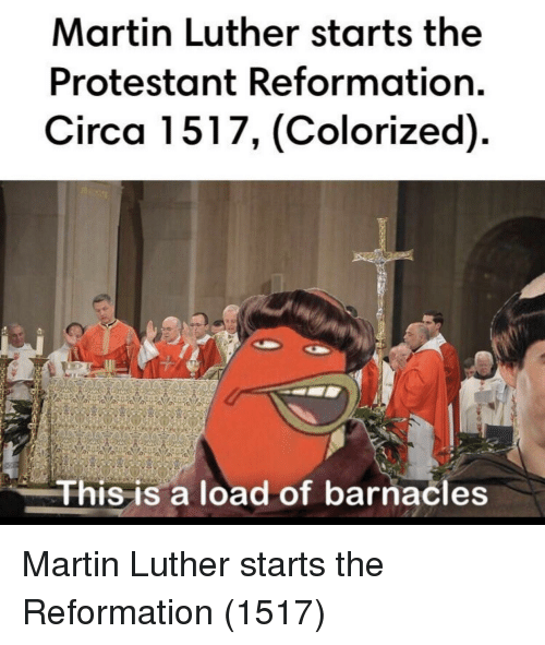 Martin, Martin Luther, and Luther: Martin Luther starts the  Protestant Reformation.  Circa 1517, (Colorized)  This is a load of barnacle Martin Luther starts the Reformation (1517)