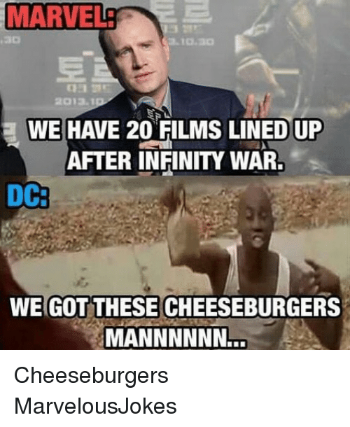 Memes, Infinity, and Marvel: MARVEL  2013.  WE HAVE 20 FILMS LINED UP  AFTER INFINITY WAR,  WE GOT THESE CHEESEBURGERS  MANNNNNN. Cheeseburgers MarvelousJokes