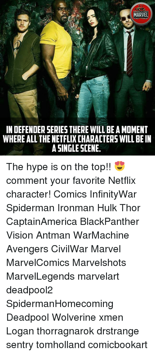 Hype, Memes, and Netflix: MARVEL  ACT FICES  IN DEFENDER SERIES THERE WILL BE A MOMENT  WHERE ALL THE NETFLIX CHARACTERS WILL BE IN  A SINGLE SCENE The hype is on the top!! 😍 comment your favorite Netflix character! Comics InfinityWar Spiderman Ironman Hulk Thor CaptainAmerica BlackPanther Vision Antman WarMachine Avengers CivilWar Marvel MarvelComics Marvelshots MarvelLegends marvelart deadpool2 SpidermanHomecoming Deadpool Wolverine xmen Logan thorragnarok drstrange sentry tomholland comicbookart