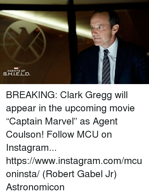 "Instagram, Memes, and Marvel: MARVEL  AGENTS OF  S.H.I.E.L.D BREAKING: Clark Gregg will appear in the upcoming movie ""Captain Marvel"" as Agent Coulson!   Follow MCU on Instagram... https://www.instagram.com/mcuoninsta/  (Robert Gabel Jr) Astronomicon"