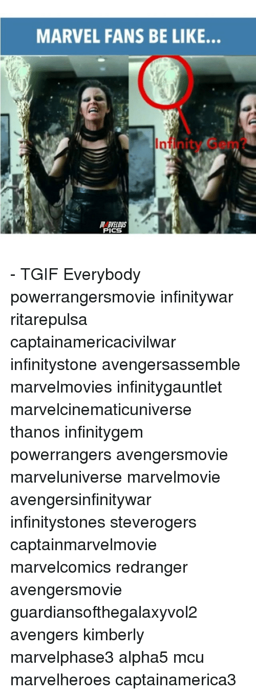 Be Like, Memes, and Tgif: MARVEL FANS BE LIKE..  MARVELOUS  ICS - TGIF Everybody powerrangersmovie infinitywar ritarepulsa captainamericacivilwar infinitystone avengersassemble marvelmovies infinitygauntlet marvelcinematicuniverse thanos infinitygem powerrangers avengersmovie marveluniverse marvelmovie avengersinfinitywar infinitystones steverogers captainmarvelmovie marvelcomics redranger avengersmovie guardiansofthegalaxyvol2 avengers kimberly marvelphase3 alpha5 mcu marvelheroes captainamerica3