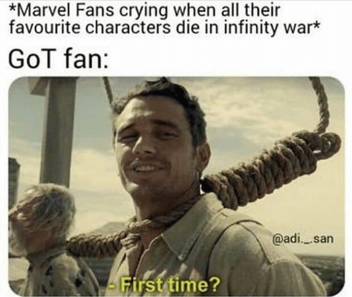 Crying, Game of Thrones, and Infinity: *Marvel Fans crying when all their  favourite characters die in infinity war*  GoT fan:  @adi. san  arsttime