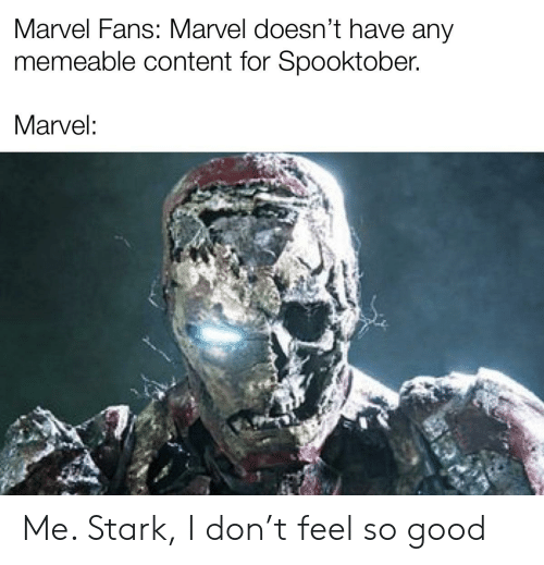 Good, Marvel, and Dank Memes: Marvel Fans: Marvel doesn't have any  memeable content for Spooktober.  Marvel: Me. Stark, I don't feel so good