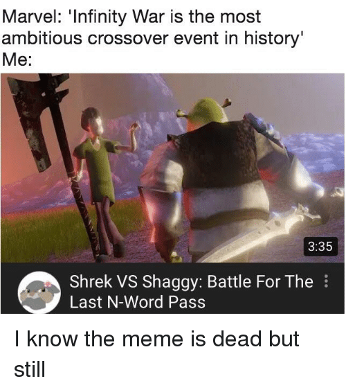 Meme, Reddit, and Shrek: Marvel: Intinity War is the most  ambitious crossover event in history  Me:  3:35  Shrek VS Shaggy: Battle For The  Last N-Word Pass
