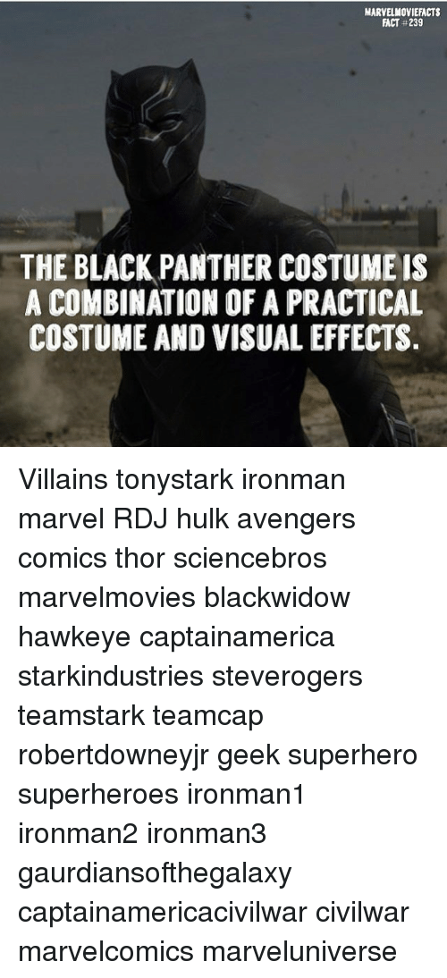 Memes, Superhero, and Hulk: MARVEL MOVIEFACTS  FACT 239  THE BLACK PANTHER cosTUMEIS  A COMBINATION OF A PRACTICAL  COSTUME AND VISUALEFFECTS Villains tonystark ironman marvel RDJ hulk avengers comics thor sciencebros marvelmovies blackwidow hawkeye captainamerica starkindustries steverogers teamstark teamcap robertdowneyjr geek superhero superheroes ironman1 ironman2 ironman3 gaurdiansofthegalaxy captainamericacivilwar civilwar marvelcomics marveluniverse