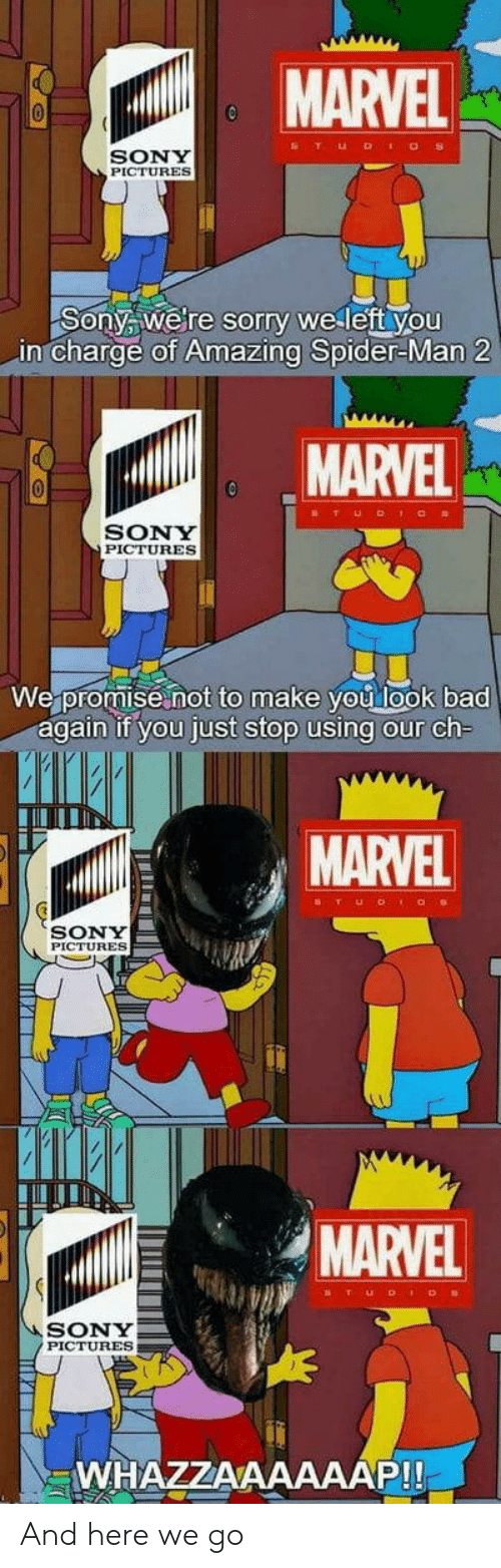 Bad, Sony, and Sorry: MARVEL  SONY  PICTURES  Sonya welre sorry we left you  in charge of Amazing Spider-Man 2  MARVEL  SONY  PICTURES  We promise not to make you look bad  again if you just stop using our ch  MARVEL  ST UD  acs  SONY  PICTURES  MARVEL  SONY  PICTURES  WHAZZAAAAAAP!! And here we go