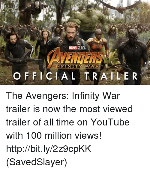 Anaconda, Memes, and youtube.com: MARVEL STUDIOS  AVENGERS  AR  O FFICIAL TRAILE R The Avengers: Infinity War trailer is now the most viewed trailer of all time on YouTube with 100 million views!  http://bit.ly/2z9cpKK  (SavedSlayer)