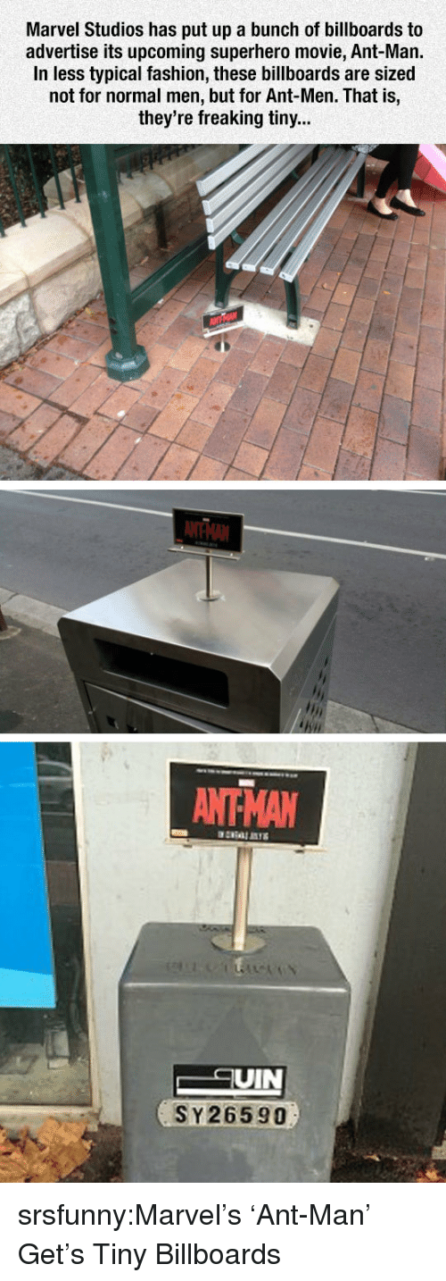 Fashion, Superhero, and Tumblr: Marvel Studios has put up a bunch of billboards to  advertise its upcoming superhero movie, Ant-Man.  In less typical fashion, these billboards are sized  not for normal men, but for Ant-Men. That is,  they're freaking tiny...  ANTHAN  UIN  SY26590 srsfunny:Marvel's 'Ant-Man' Get's Tiny Billboards