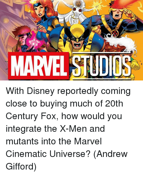 Disney, Memes, and X-Men: MARVEL STUDIOS With Disney reportedly coming close to buying much of 20th Century Fox, how would you integrate the X-Men and mutants into the Marvel Cinematic Universe?  (Andrew Gifford)