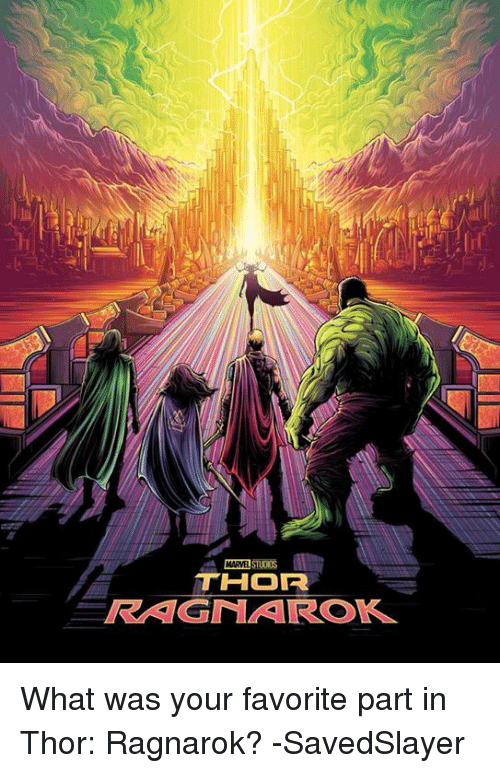 Memes, Marvel, and Thor: MARVEL STUOIOS  THOr  RAGMAROK What was your favorite part in Thor: Ragnarok?   -SavedSlayer