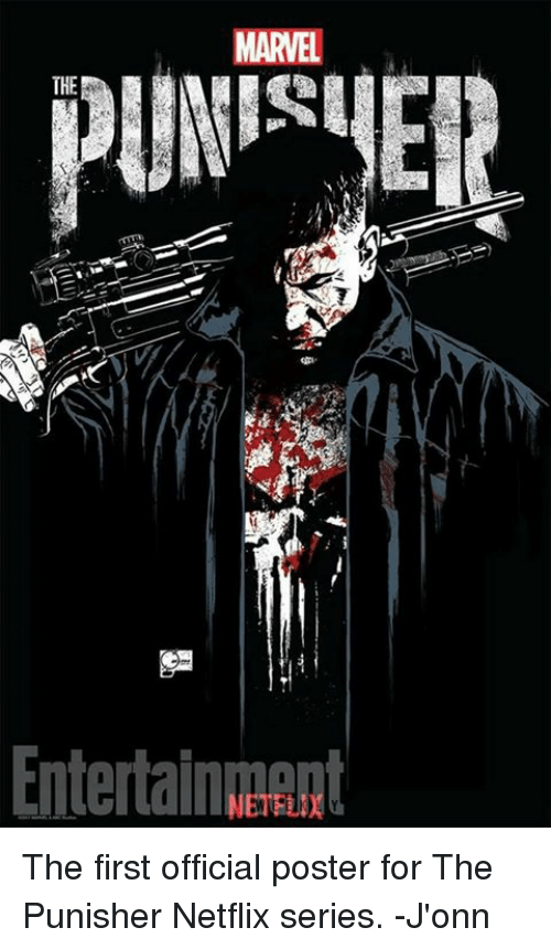 Memes, Netflix, and Marvel: MARVEL  THE  Entertainment  NETFLIX The first official poster for The Punisher Netflix series. -J'onn