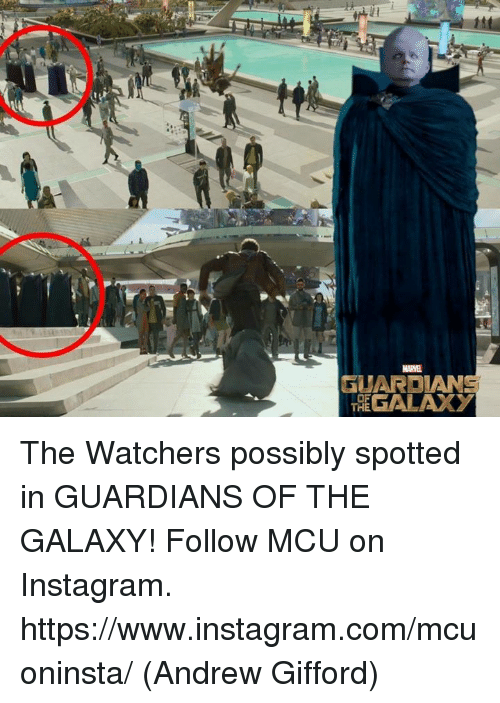 Instagram, Memes, and Guardians of the Galaxy: MARVEL  UARDIAN  THE GALAXY The Watchers possibly spotted in GUARDIANS OF THE GALAXY!  Follow MCU on Instagram.  https://www.instagram.com/mcuoninsta/  (Andrew Gifford)