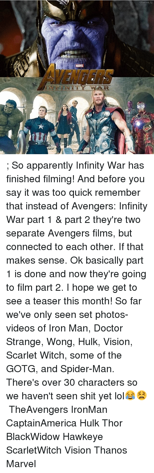 Apparently, Doctor, and Iron Man: MARVEL  VENDERS ; So apparently Infinity War has finished filming! And before you say it was too quick remember that instead of Avengers: Infinity War part 1 & part 2 they're two separate Avengers films, but connected to each other. If that makes sense. Ok basically part 1 is done and now they're going to film part 2. I hope we get to see a teaser this month! So far we've only seen set photos-videos of Iron Man, Doctor Strange, Wong, Hulk, Vision, Scarlet Witch, some of the GOTG, and Spider-Man. There's over 30 characters so we haven't seen shit yet lol😂😫 ⠀⠀⠀ TheAvengers IronMan CaptainAmerica Hulk Thor BlackWidow Hawkeye ScarletWitch Vision Thanos Marvel