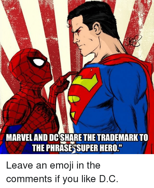 "Emoji, Memes, and 🤖: MARVELAND DCSHARE THE TRADEMARK TO  THE PHRASES SUPER HERO."" Leave an emoji in the comments if you like D.C."