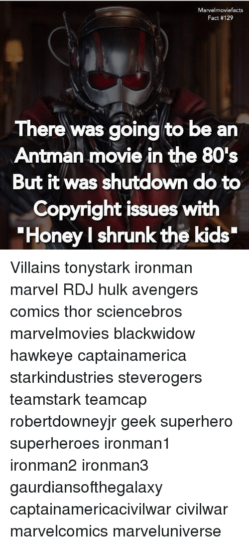 """80s, Memes, and Superhero: Marvelmoviefacts  Fact #129  There was going to be an  Antman movie in the 80's  But it was shutdown do to  Copyright issues with  Honey l shrunk the kids"""" Villains tonystark ironman marvel RDJ hulk avengers comics thor sciencebros marvelmovies blackwidow hawkeye captainamerica starkindustries steverogers teamstark teamcap robertdowneyjr geek superhero superheroes ironman1 ironman2 ironman3 gaurdiansofthegalaxy captainamericacivilwar civilwar marvelcomics marveluniverse"""