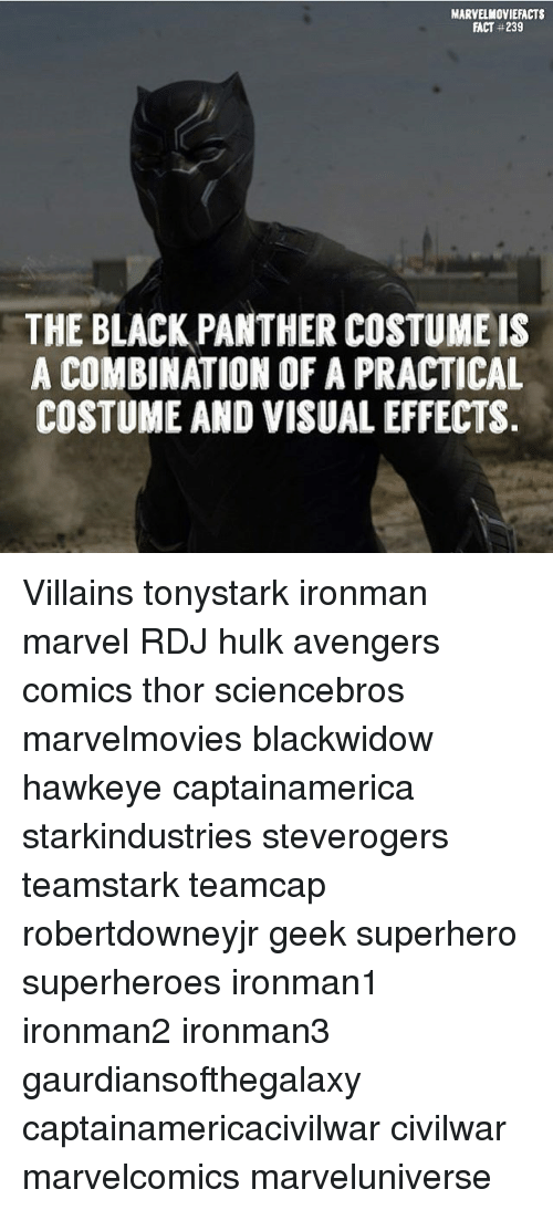 Memes, Superhero, and Hulk: MARVELMOVIEFACTS  FACT #239  THE BLACK PANTHER COSTUMEIS  A COMBINATION OF A PRACTICAL  COSTUME AND VISUAL EFFECTS Villains tonystark ironman marvel RDJ hulk avengers comics thor sciencebros marvelmovies blackwidow hawkeye captainamerica starkindustries steverogers teamstark teamcap robertdowneyjr geek superhero superheroes ironman1 ironman2 ironman3 gaurdiansofthegalaxy captainamericacivilwar civilwar marvelcomics marveluniverse