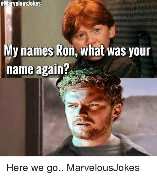 Memes, Marvelous, and 🤖:  # Marvelous/okes  My names Ron, what was your  name again? Here we go.. MarvelousJokes