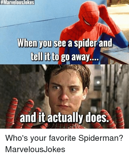 Memes, Spider, and Spiderman:  # Marvelous/okes  When you see a spider and  tell it to go away.  and it actually does. Who's your favorite Spiderman? MarvelousJokes