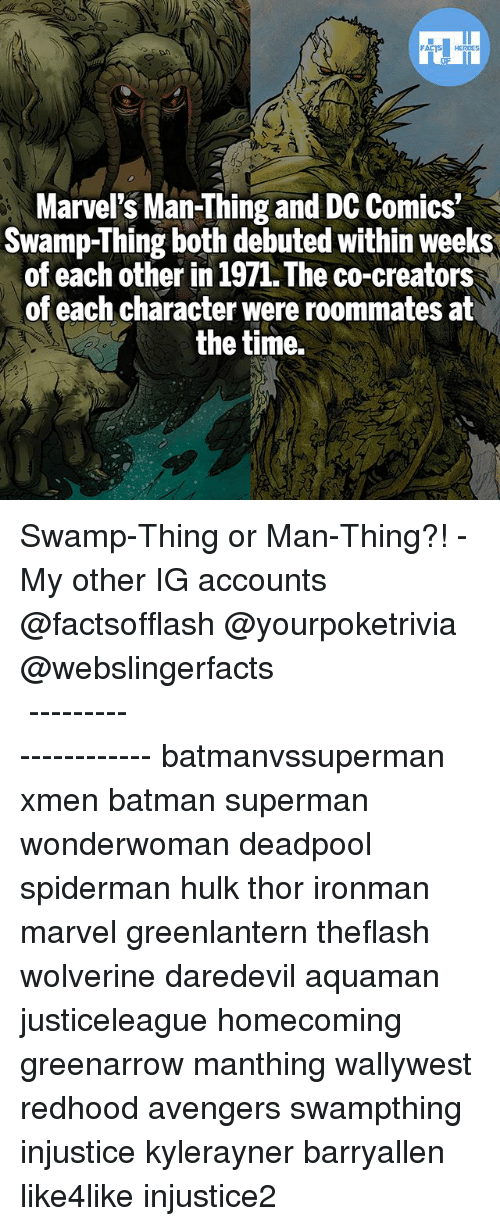 Batman, Memes, and Superman: Marvel's Man-Thing and DC Comics  Swamp-Thing both debuted within weeks  of each other in 1971, The co-creators  of each character were roommates at  the time. Swamp-Thing or Man-Thing?! - My other IG accounts @factsofflash @yourpoketrivia @webslingerfacts ⠀⠀⠀⠀⠀⠀⠀⠀⠀⠀⠀⠀⠀⠀⠀⠀⠀⠀⠀⠀⠀⠀⠀⠀⠀⠀⠀⠀⠀⠀⠀⠀⠀⠀⠀⠀ ⠀⠀--------------------- batmanvssuperman xmen batman superman wonderwoman deadpool spiderman hulk thor ironman marvel greenlantern theflash wolverine daredevil aquaman justiceleague homecoming greenarrow manthing wallywest redhood avengers swampthing injustice kylerayner barryallen like4like injustice2