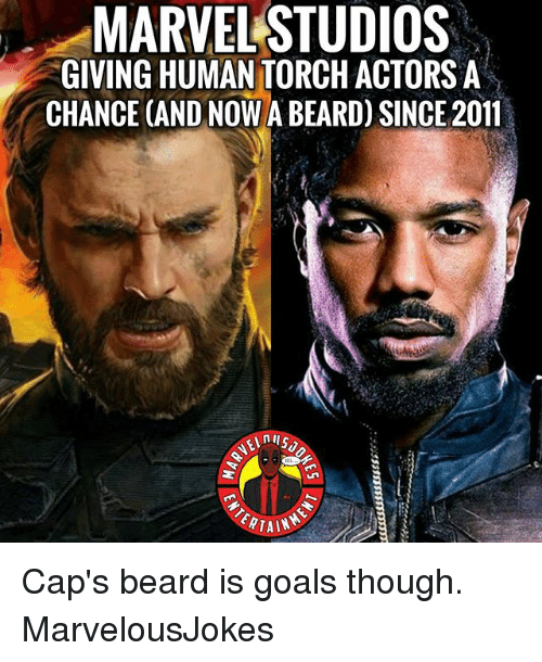 Beard, Goals, and Memes: MARVELSTUDIOS  GIVING HUMAN TORCH ACTORSA  CHANCE CAND NOW A BEARD) SINCE 2011  ERTAIN Cap's beard is goals though. MarvelousJokes
