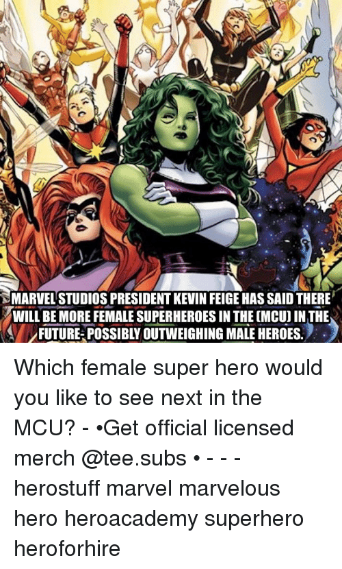 Future, Memes, and Superhero: MARVEL'STUDIOS PRESIDENT KEVIN FEIGE HAS SAID THERE  WIL BE MOREFEMALE SUPERHEROES IN THE CMCU IN THE  FUTURE POSSIBLY OUTWEIGHING MALE HEROES. Which female super hero would you like to see next in the MCU? - •Get official licensed merch @tee.subs • - - - herostuff marvel marvelous hero heroacademy superhero heroforhire