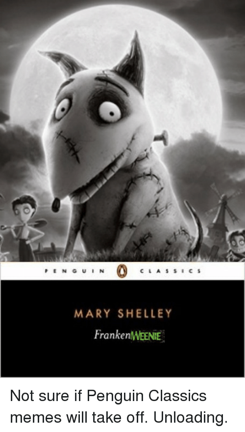 Mary Shelley Frankenweenie Not Sure If Penguin Classics Memes Will Take Off Unloading Meme On Me Me