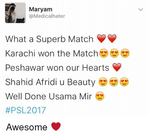 Memes, Hearts, and Match: Maryam  (a Medicalhater  What a Superb Match  Karachi won the Match  Peshawar won our Hearts  Shahid Afridi u Beauty  Well Done Usama Min  #PSL 2017 Awesome ❤️