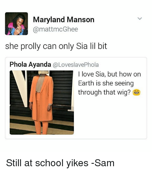 Memes Maryland And Wigs Manson MattmcGhee She Prolly Can Only Sia Lil