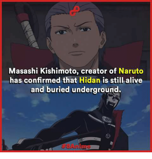 Alive, Memes, and Naruto: Masashi Kishimoto, creator of Naruto  has confirmed that Hidan is still alive  and buried underground.