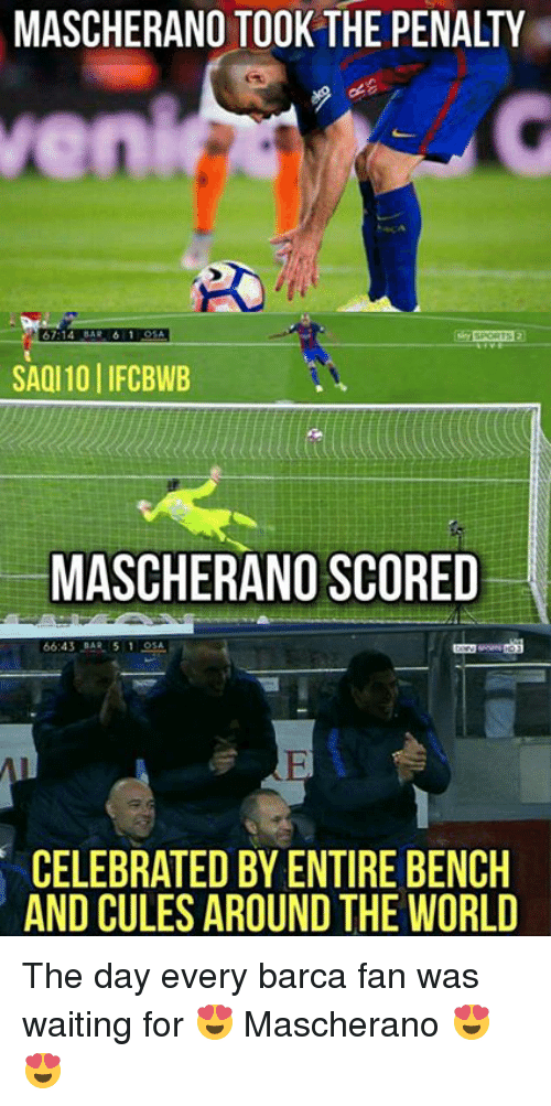 Memes, World, and Celebrated: MASCHERANO TOOK THE PENALTY  67:14  SAQI10llFCBWB  MASCHERANO SCORED  CELEBRATED BY ENTIRE BENCH  AND CULES AROUND THE WORLD The day every barca fan was waiting for 😍 Mascherano 😍😍