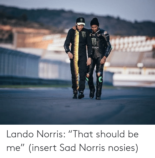 "Sad, Mase, and Lando: masE  INSTER Lando Norris: ""That should be me"" (insert Sad Norris nosies)"