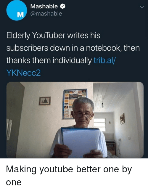 """Notebook, youtube.com, and Youtuber: Mashable  M @mashable  Elderly YouTuber writes his  subscribers down in a notebook, then  thanks them individually trib.al/  YKNecc2  дії"""" Making youtube better one by one"""