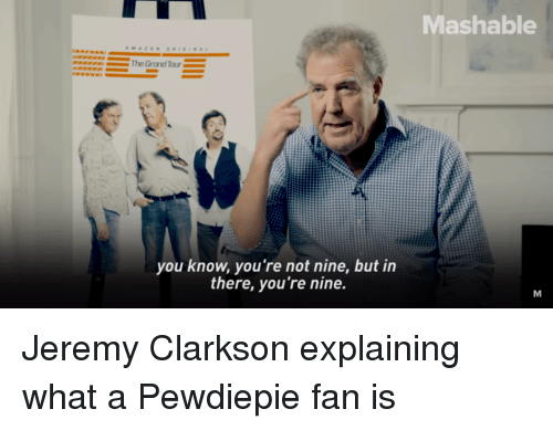 Jeremy Clarkson, Mashable, and Nine: Mashable  you know, you're not nine, but in  there, you're nine.