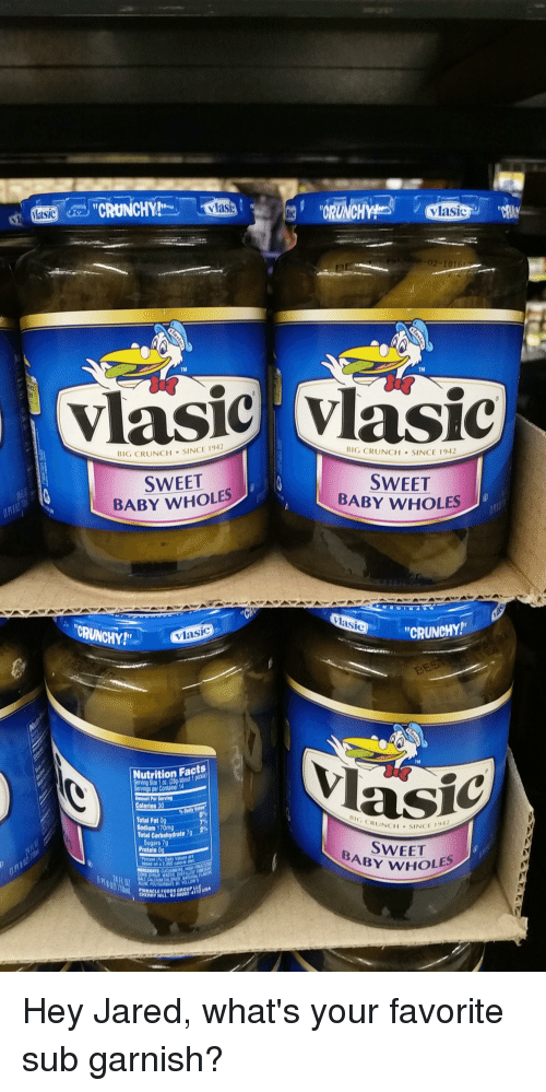 """Facts, Funny, and Protein: Masic  """"CRUNCHY  vlasic  TM  TM  BIG CRUNCH SINCE 1942  SWEET  BABY WHOLES  BIG CRUNCH SINCE 1942  SWEET  BABY WHOLES  asic  CRUNCHY  CRUNCHY  vlasic  TM  utrition Facts  ing Size 1 oz (28g/about 1 pic  Calories 3  otal Fat 0  asic  CRUNCH SINC  942  Sodium 170mg  otal Carbohydrate 7  Sugars 7g  Protein 0  SWEET  BAB  WHOLES  PINNACLE Hey Jared, what's your favorite sub garnish?"""