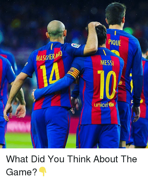 Memes, The Game, and Game: MASrtERNO  PIQUE  MESSI  unicef What Did You Think About The Game?👇