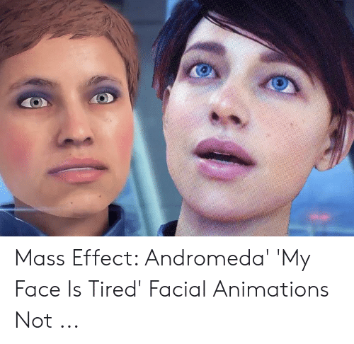 Mass Effect Andromeda' 'My Face Is Tired' Facial Animations Not