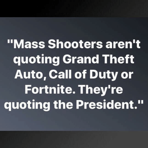 """Shooters, Call of Duty, and Grand: """"Mass Shooters aren't  quoting Grand Theft  Auto, Call of Duty or  Fortnite. They're  quoting the President."""""""