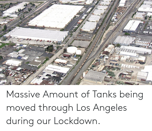 Los Angeles, Tanks, and Massive: Massive Amount of Tanks being moved through Los Angeles during our Lockdown.