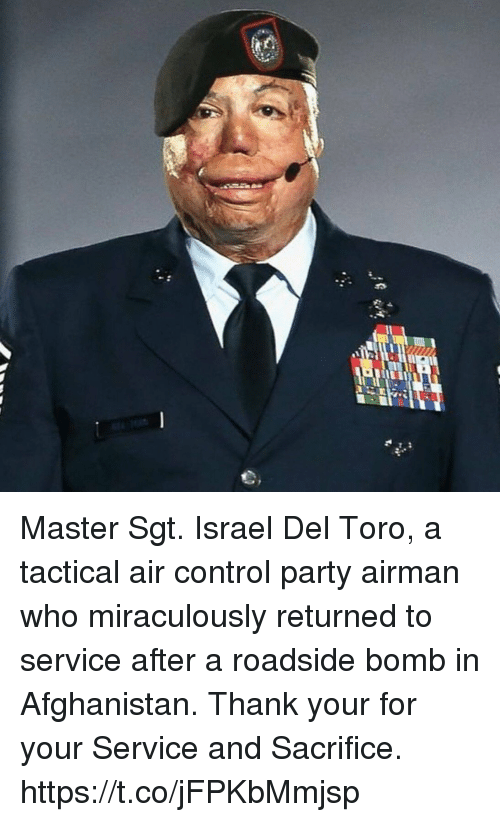 Memes, Party, and Control: Master Sgt. Israel Del Toro, a tactical air control party airman who miraculously returned to service after a roadside bomb in Afghanistan. Thank your for your Service and Sacrifice. https://t.co/jFPKbMmjsp