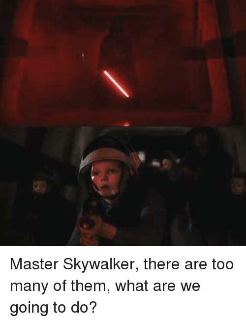Star Wars, What Ares, and Them: Master Skywalker, there are too many of them, what are we going to do?