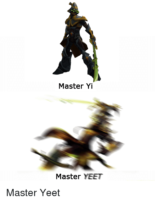 Master Yi Master YEET | League of Legends Meme on ME ME