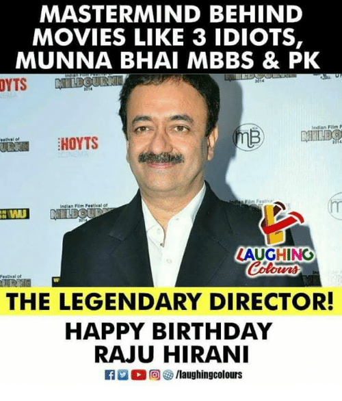 Birthday, Movies, and Happy Birthday: MASTERMIND BEHIND  MOVIES LIKE 3 IDIOTS,  MUNNA BHAI MBBS & PK  YTS  Indian Film F  HOYTS  indian Flim Festival of  LAUGHING  Colour  estival of  THE LEGENDARY DIRECTOR  HAPPY BIRTHDAY  RAJU HIRANI  0回  /laughingcolours