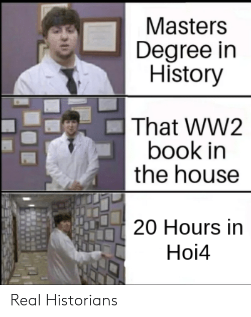 Book, History, and House: Masters  Degree in  History  That WW2  book in  the house  20 Hours in  Hoi4 Real Historians
